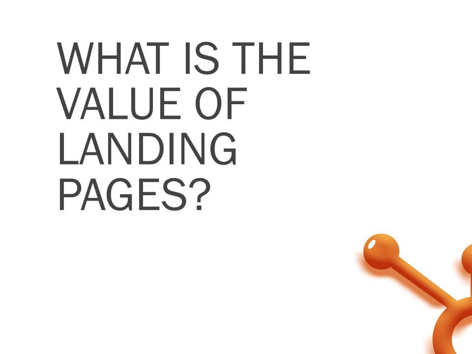 WHAT IS THE VALUE OF LANDING PAGES