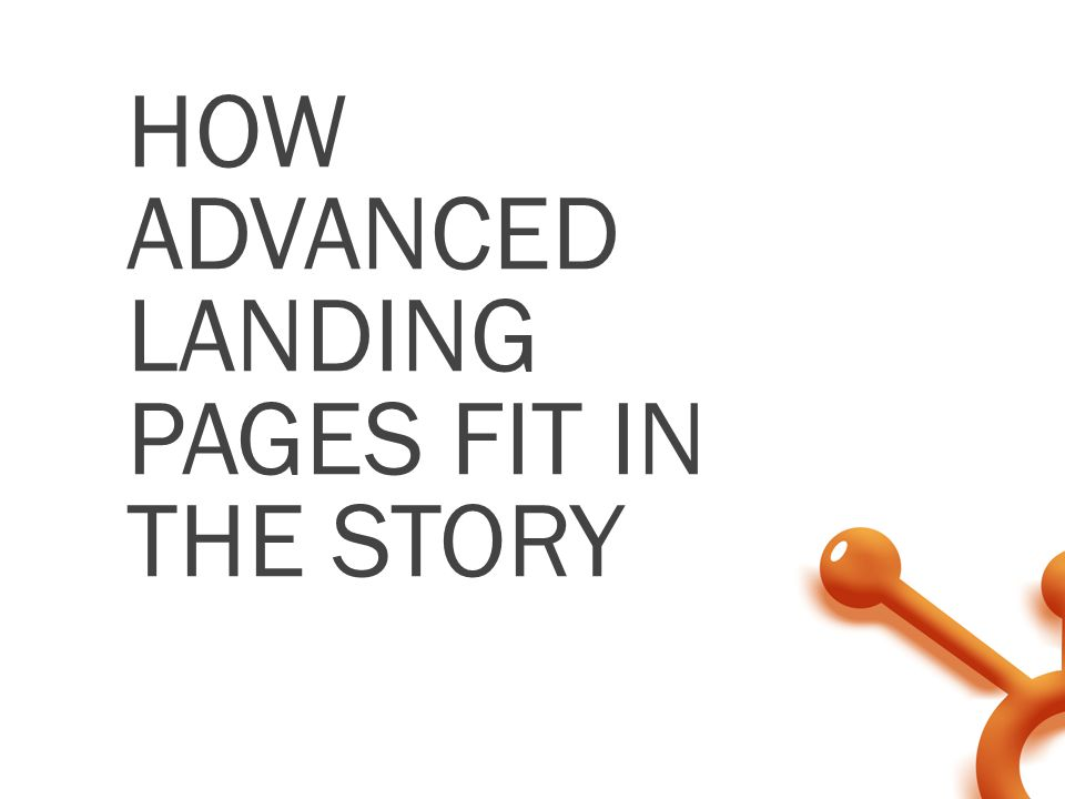 HOW ADVANCED LANDING PAGES FIT IN THE STORY