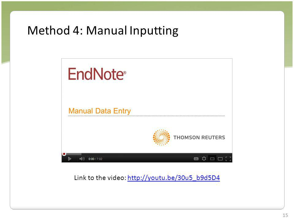 15 Method 4: Manual Inputting Link to the video: http://youtu.be/30u5_b9d5D4http://youtu.be/30u5_b9d5D4