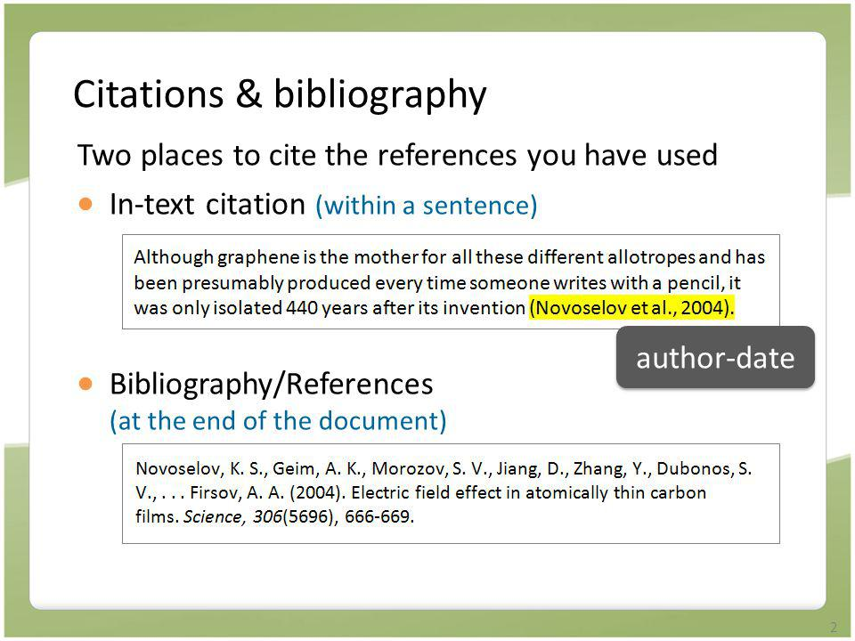 2 Citations & bibliography Two places to cite the references you have used  In-text citation (within a sentence)  Bibliography/References (at the en