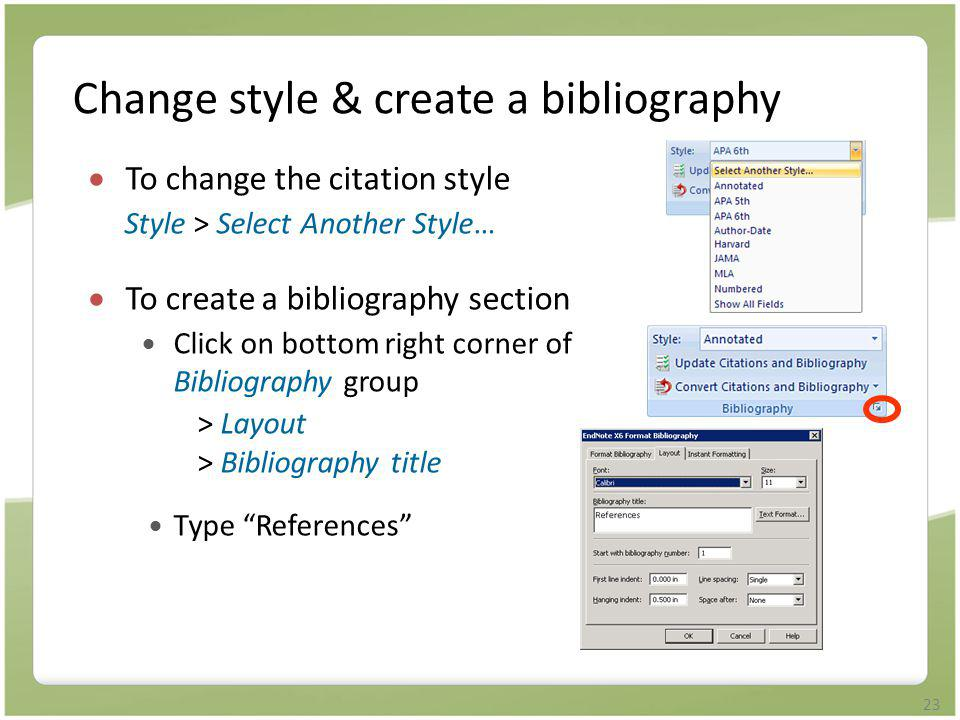 23 Change style & create a bibliography  To change the citation style Style > Select Another Style…  To create a bibliography section  Click on bot