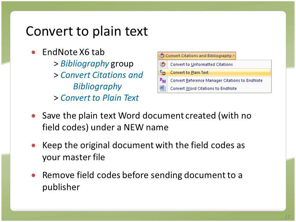 27 Convert to plain text  EndNote X6 tab > Bibliography group > Convert Citations and Bibliography > Convert to Plain Text  Save the plain text Word