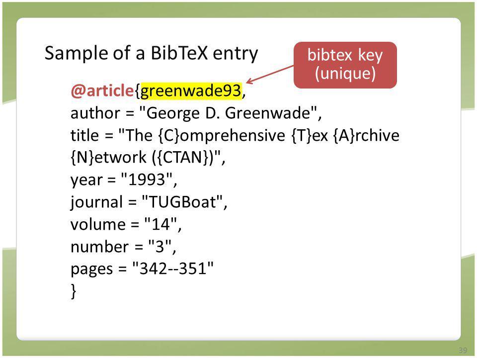 39 Sample of a BibTeX entry bibtex key (unique) @article{greenwade93, author =