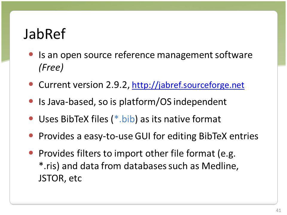41 JabRef Is an open source reference management software (Free) Current version 2.9.2, http://jabref.sourceforge.net http://jabref.sourceforge.net Is
