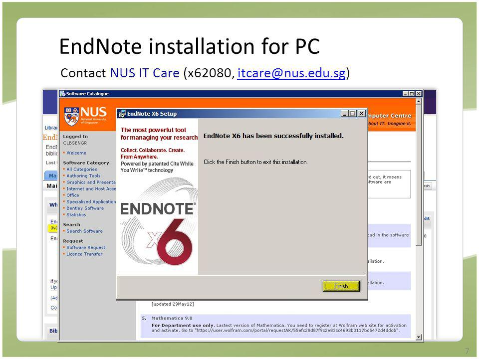 7 EndNote installation for PC Contact NUS IT Care (x62080, itcare@nus.edu.sg)itcare@nus.edu.sg http://libguides.nus.edu.sg/endnote