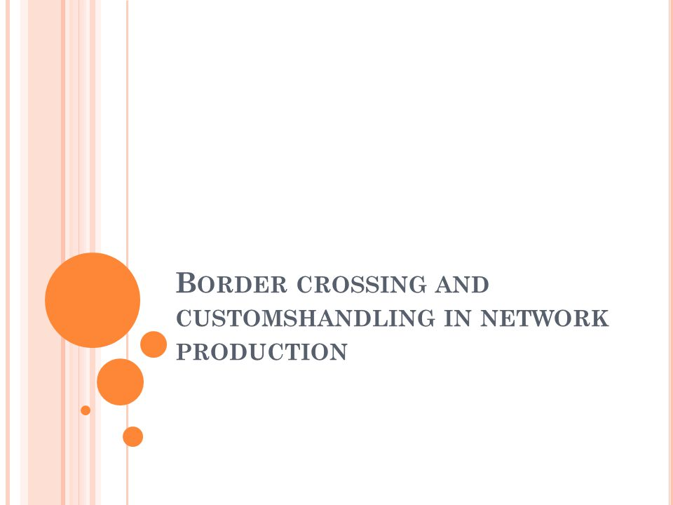 B ORDER CROSSING AND CUSTOMSHANDLING IN NETWORK PRODUCTION