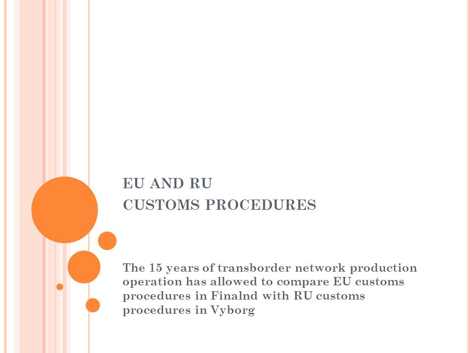 EU AND RU CUSTOMS PROCEDURES The 15 years of transborder network production operation has allowed to compare EU customs procedures in Finalnd with RU customs procedures in Vyborg