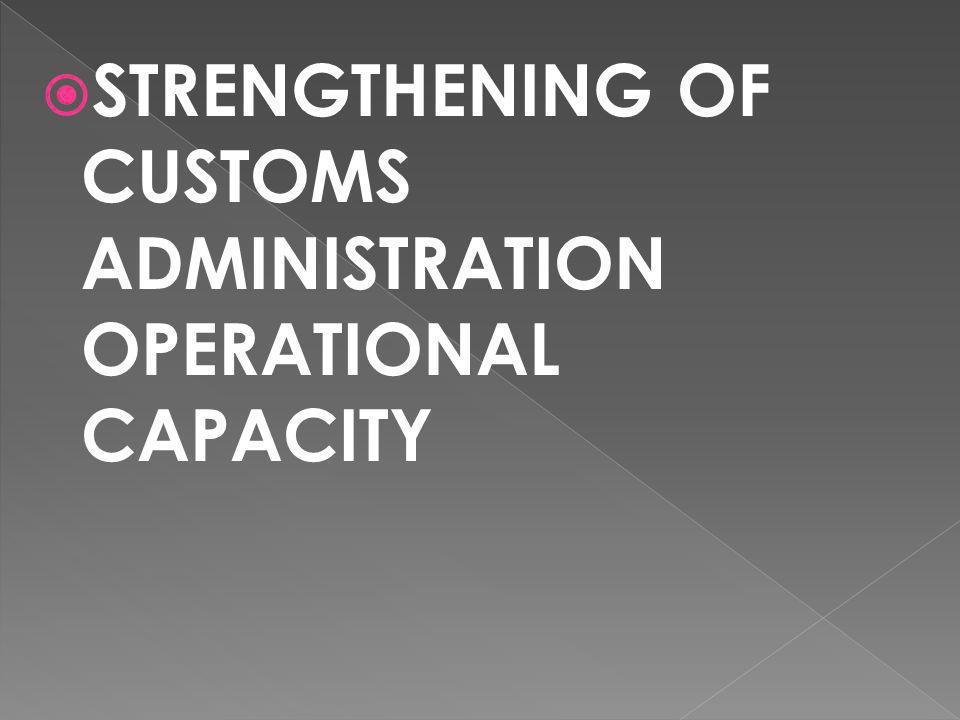  STRENGTHENING OF CUSTOMS ADMINISTRATION OPERATIONAL CAPACITY
