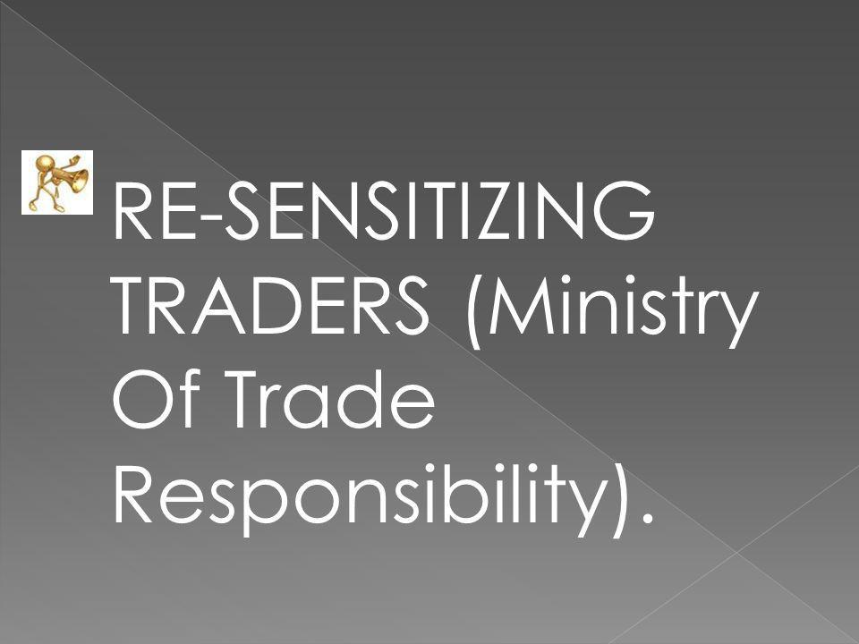 RE-SENSITIZING TRADERS (Ministry Of Trade Responsibility).