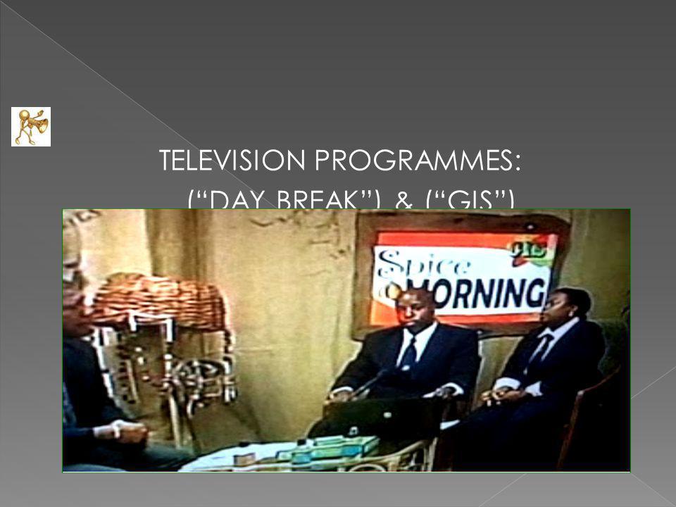 "TELEVISION PROGRAMMES: (""DAY BREAK"") & (""GIS"") MORNING "")."