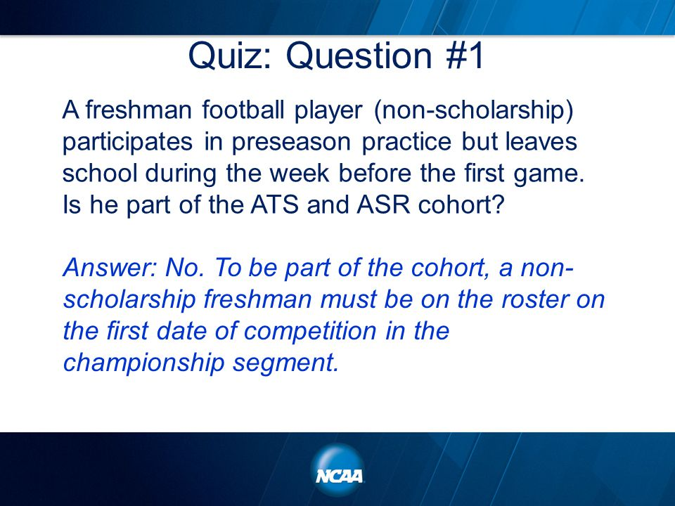 Quiz: Question #1 A freshman football player (non-scholarship) participates in preseason practice but leaves school during the week before the first game.