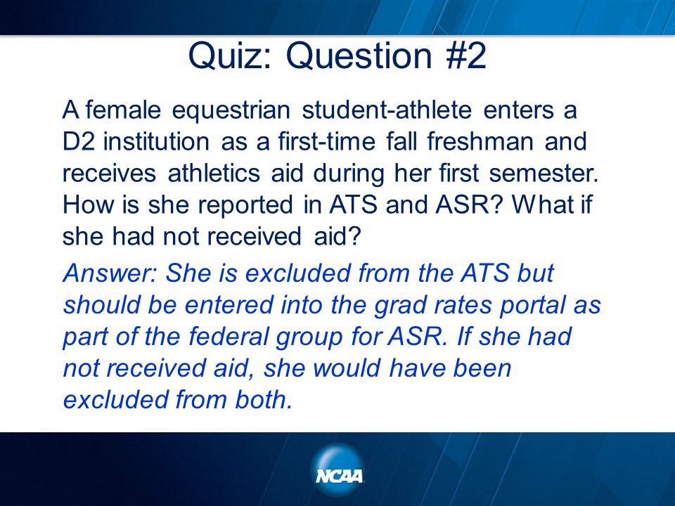 Quiz: Question #2 A female equestrian student-athlete enters a D2 institution as a first-time fall freshman and receives athletics aid during her first semester.