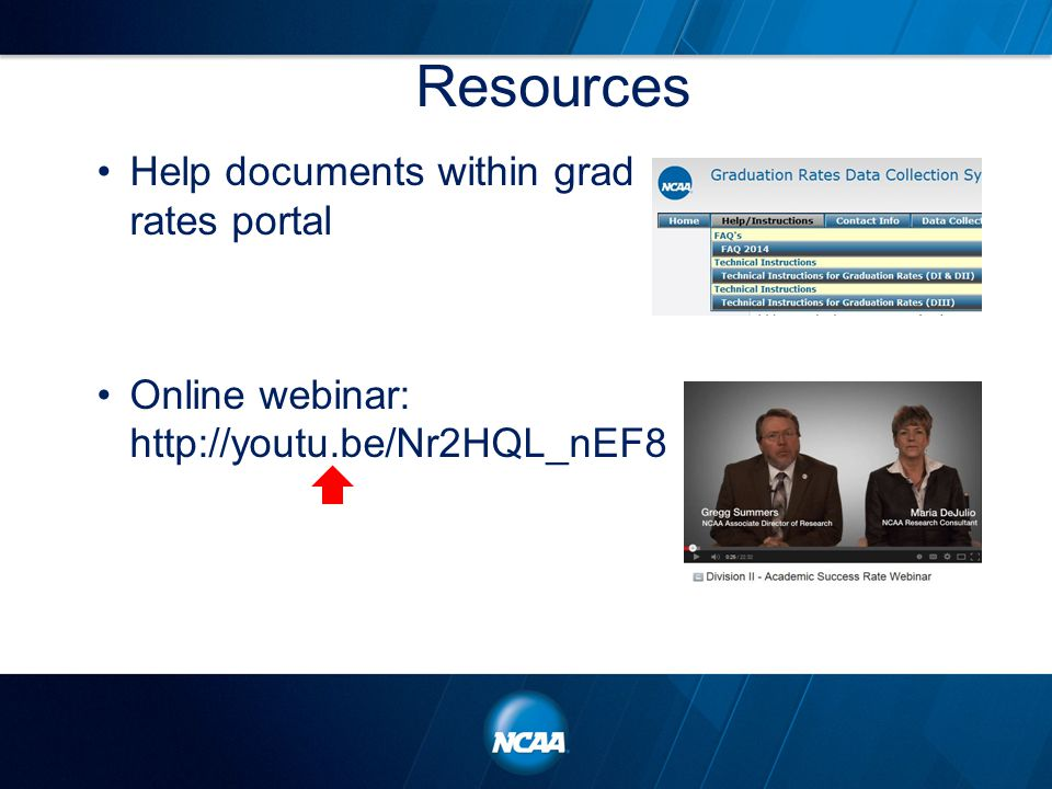 Resources Help documents within grad rates portal Online webinar: http://youtu.be/Nr2HQL_nEF8