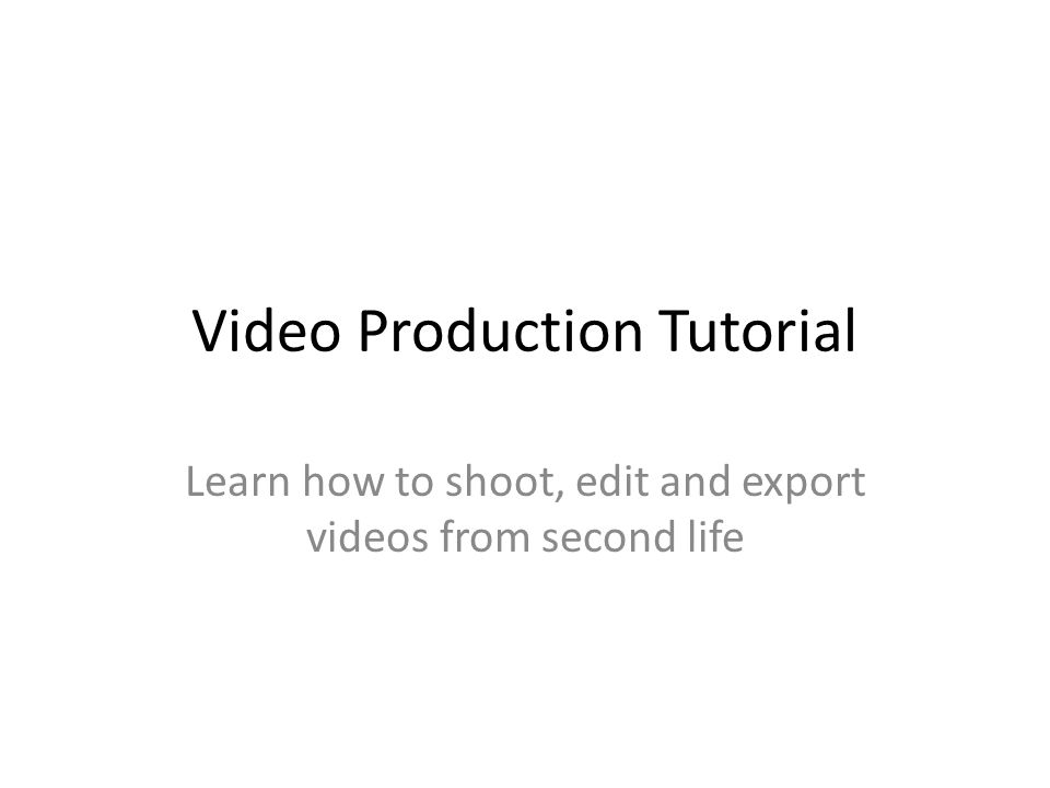Video Production Tutorial Learn how to shoot, edit and export videos from second life