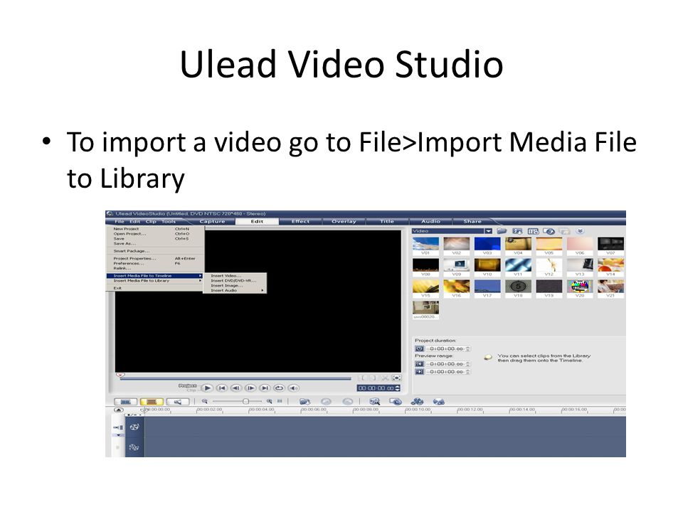 Ulead Video Studio To import a video go to File>Import Media File to Library