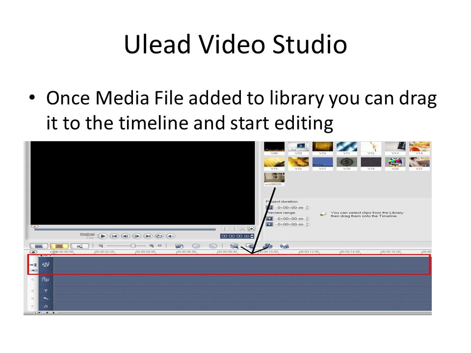 Ulead Video Studio Once Media File added to library you can drag it to the timeline and start editing