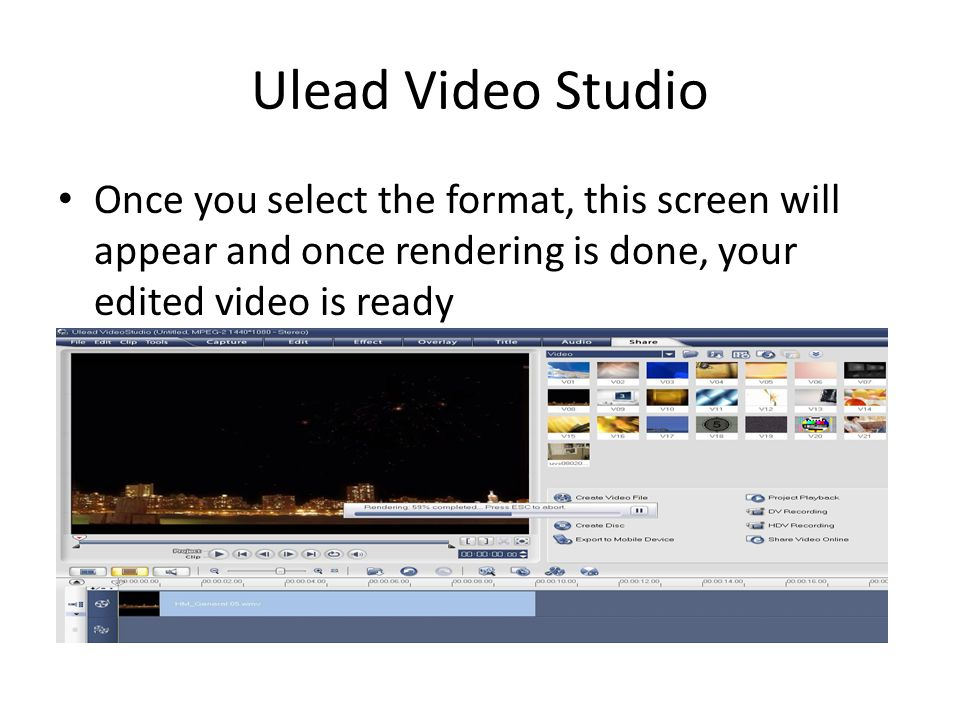 Ulead Video Studio Once you select the format, this screen will appear and once rendering is done, your edited video is ready