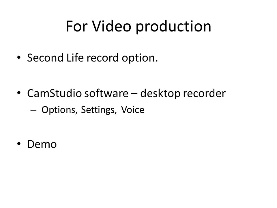 For Video production Second Life record option.
