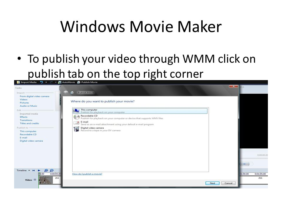 Windows Movie Maker To publish your video through WMM click on publish tab on the top right corner