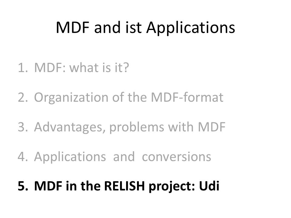 MDF and ist Applications 1.MDF: what is it? 2.Organization of the MDF-format 3.Advantages, problems with MDF 4.Applications and conversions 5.MDF in t