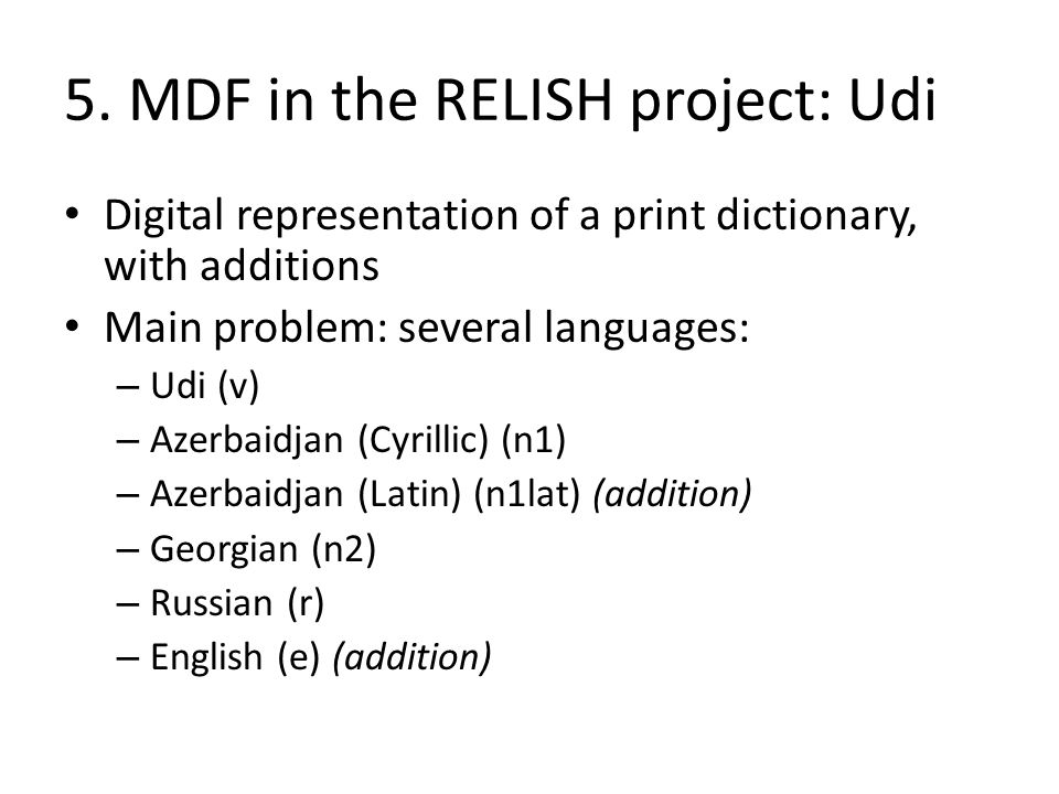 Digital representation of a print dictionary, with additions Main problem: several languages: – Udi (v) – Azerbaidjan (Cyrillic) (n1) – Azerbaidjan (L