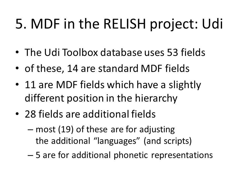 5. MDF in the RELISH project: Udi The Udi Toolbox database uses 53 fields of these, 14 are standard MDF fields 11 are MDF fields which have a slightly