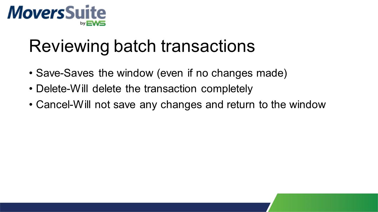Reviewing batch transactions Save-Saves the window (even if no changes made) Delete-Will delete the transaction completely Cancel-Will not save any changes and return to the window