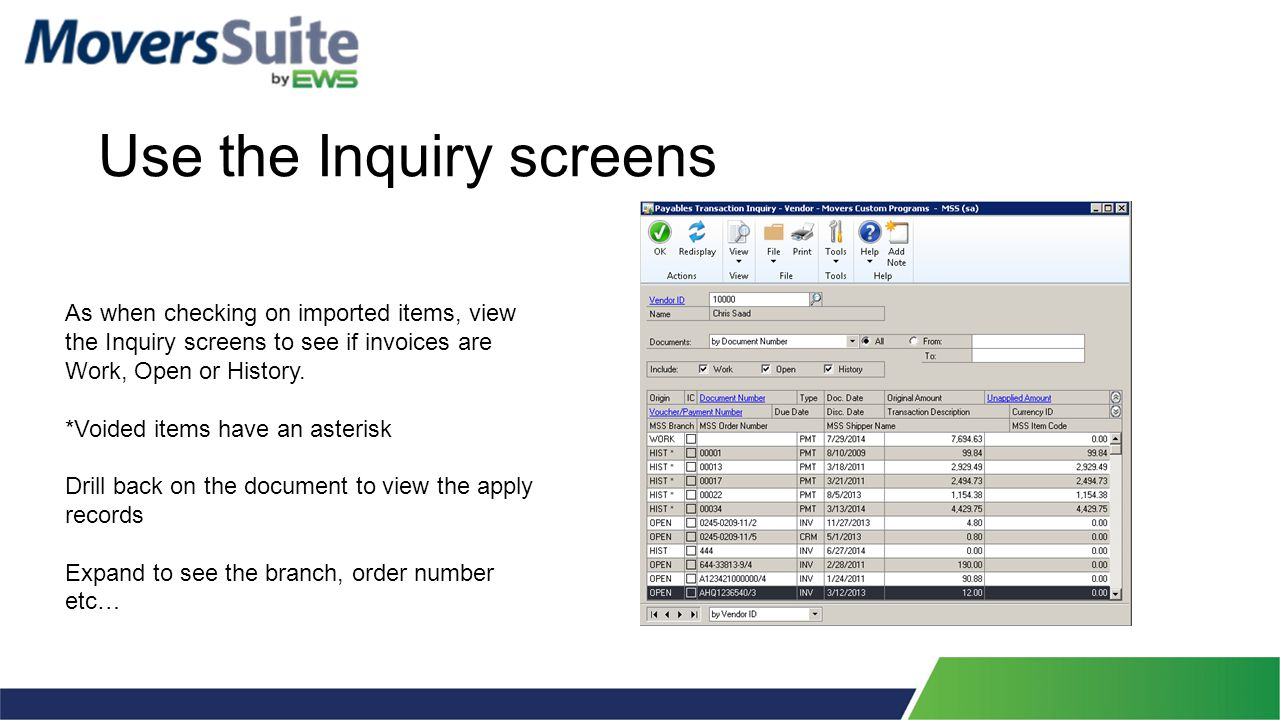 Use the Inquiry screens As when checking on imported items, view the Inquiry screens to see if invoices are Work, Open or History. *Voided items have