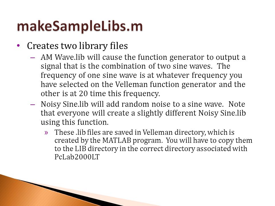 Creates two library files – AM Wave.lib will cause the function generator to output a signal that is the combination of two sine waves.