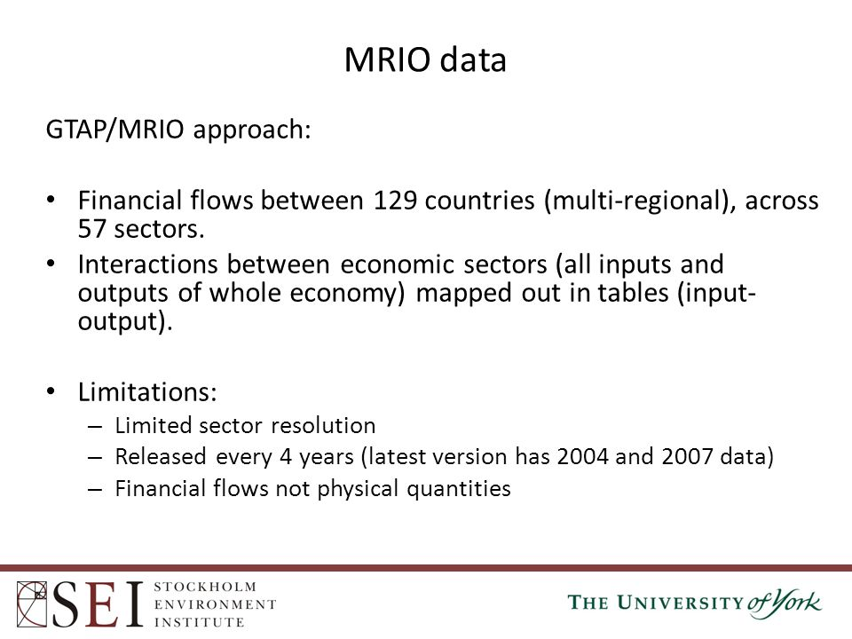 GTAP/MRIO approach: Financial flows between 129 countries (multi-regional), across 57 sectors. Interactions between economic sectors (all inputs and o