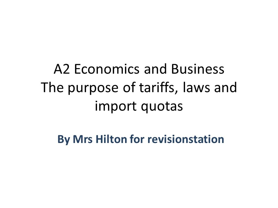 Lesson objectives To be able to define tariffs, laws and import quotas To be able to identify why tariffs, laws and import quotas are used To be able to answer past paper questions on the topic