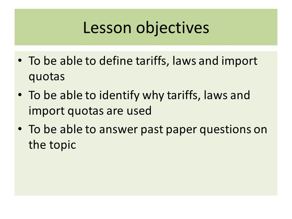 Lesson objectives To be able to define tariffs, laws and import quotas To be able to identify why tariffs, laws and import quotas are used To be able