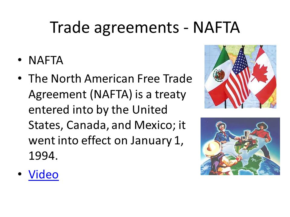 Trade agreements - NAFTA NAFTA The North American Free Trade Agreement (NAFTA) is a treaty entered into by the United States, Canada, and Mexico; it w