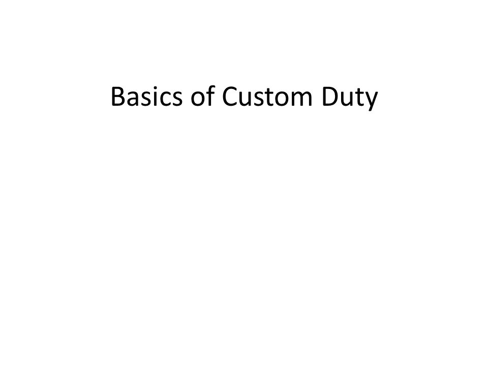 Basics of Custom Duty