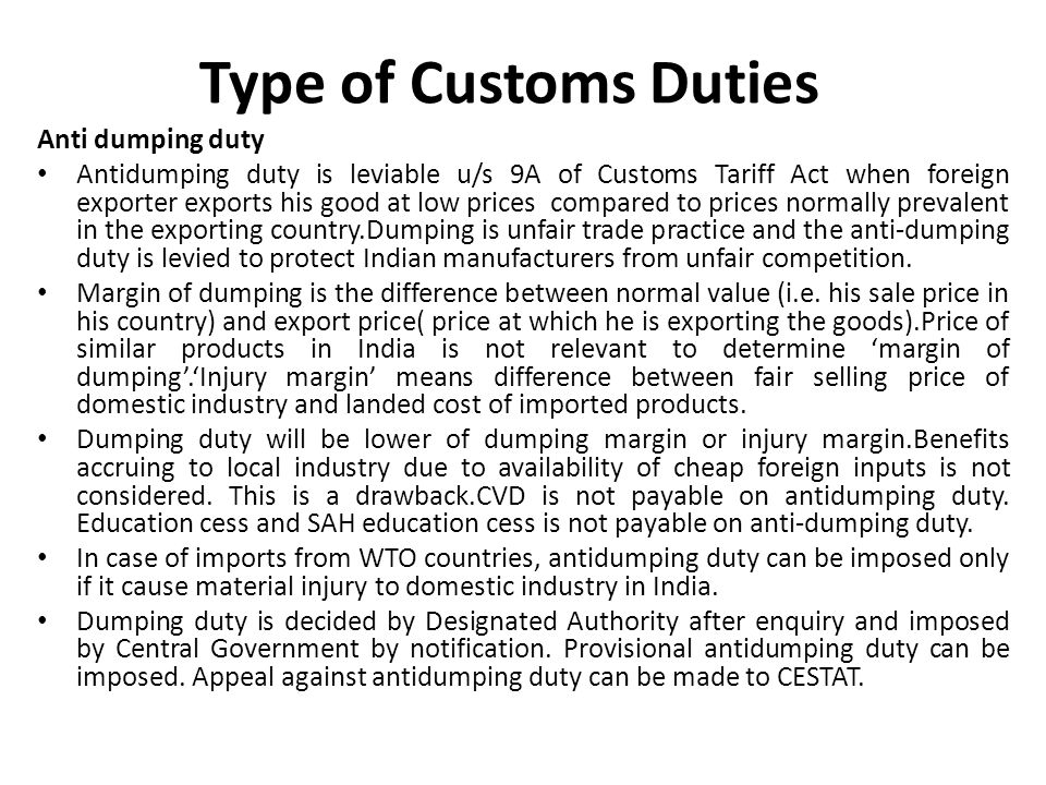 Type of Customs Duties Anti dumping duty Antidumping duty is leviable u/s 9A of Customs Tariff Act when foreign exporter exports his good at low price