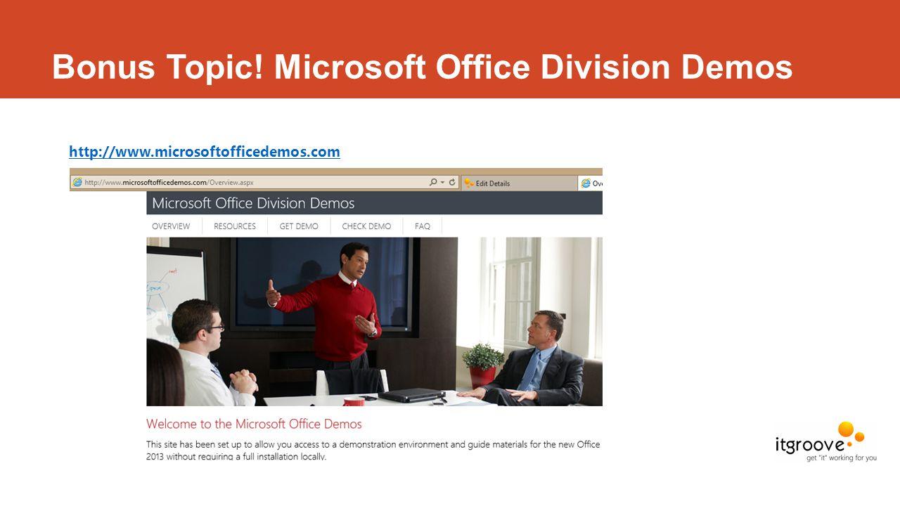 Bonus Topic! Microsoft Office Division Demos http://www.microsoftofficedemos.com.