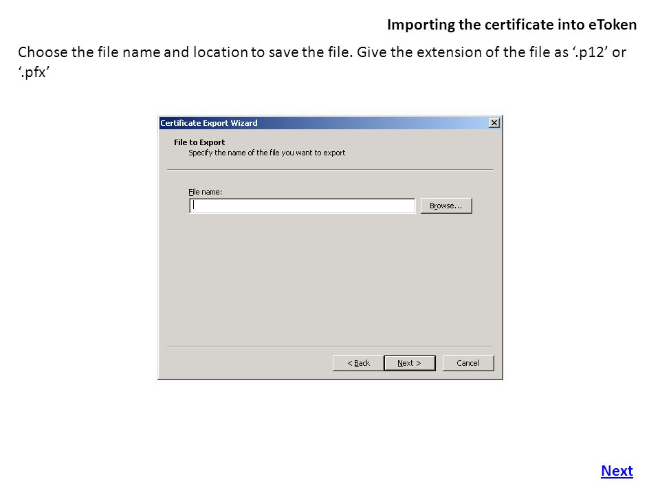 Importing the certificate into eToken Choose the file name and location to save the file.