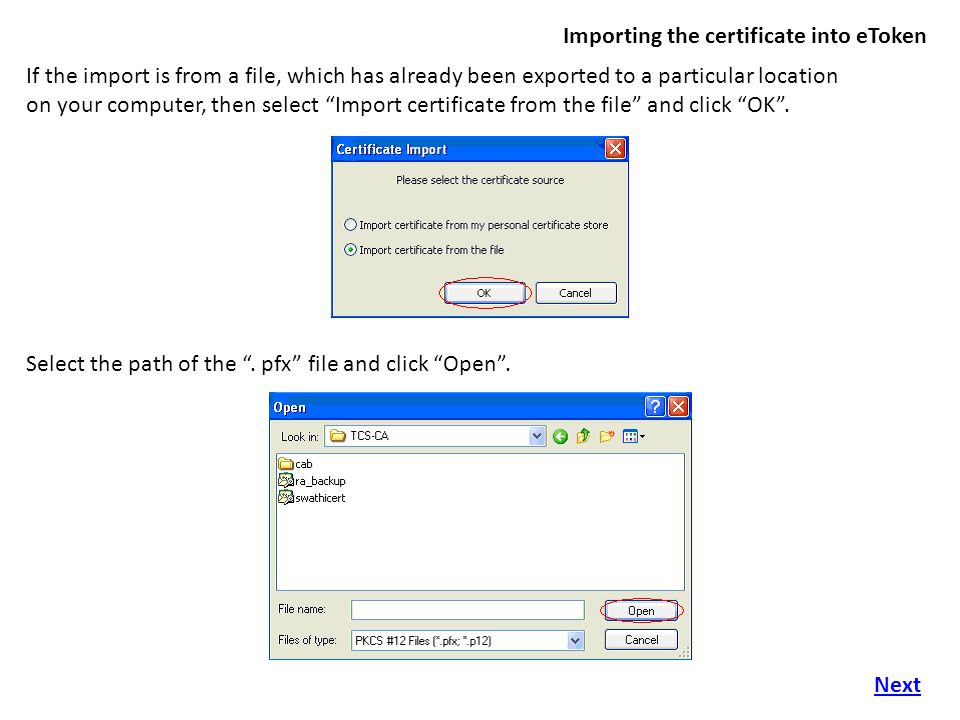 Importing the certificate into eToken If the import is from a file, which has already been exported to a particular location on your computer, then select Import certificate from the file and click OK .