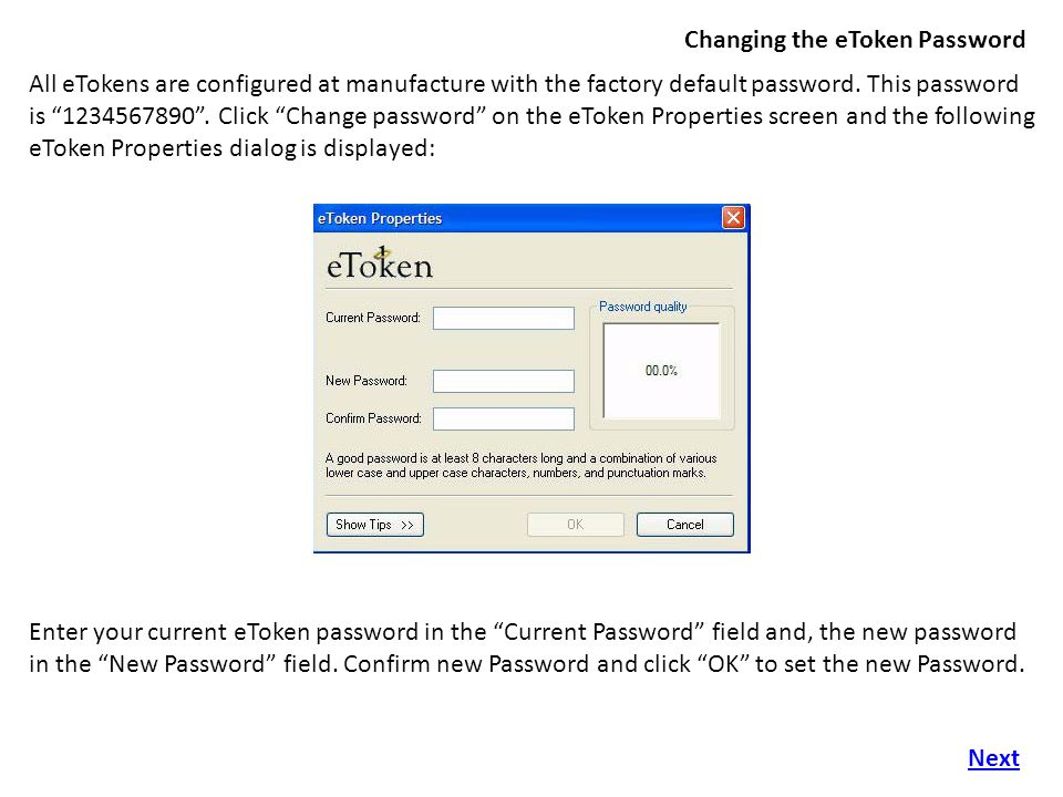 Changing the eToken Password All eTokens are configured at manufacture with the factory default password.