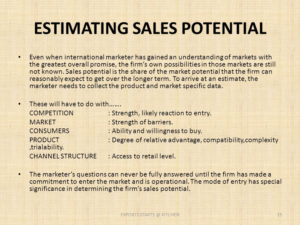 ESTIMATING SALES POTENTIAL Even when international marketer has gained an understanding of markets with the greatest overall promise, the firm's own p