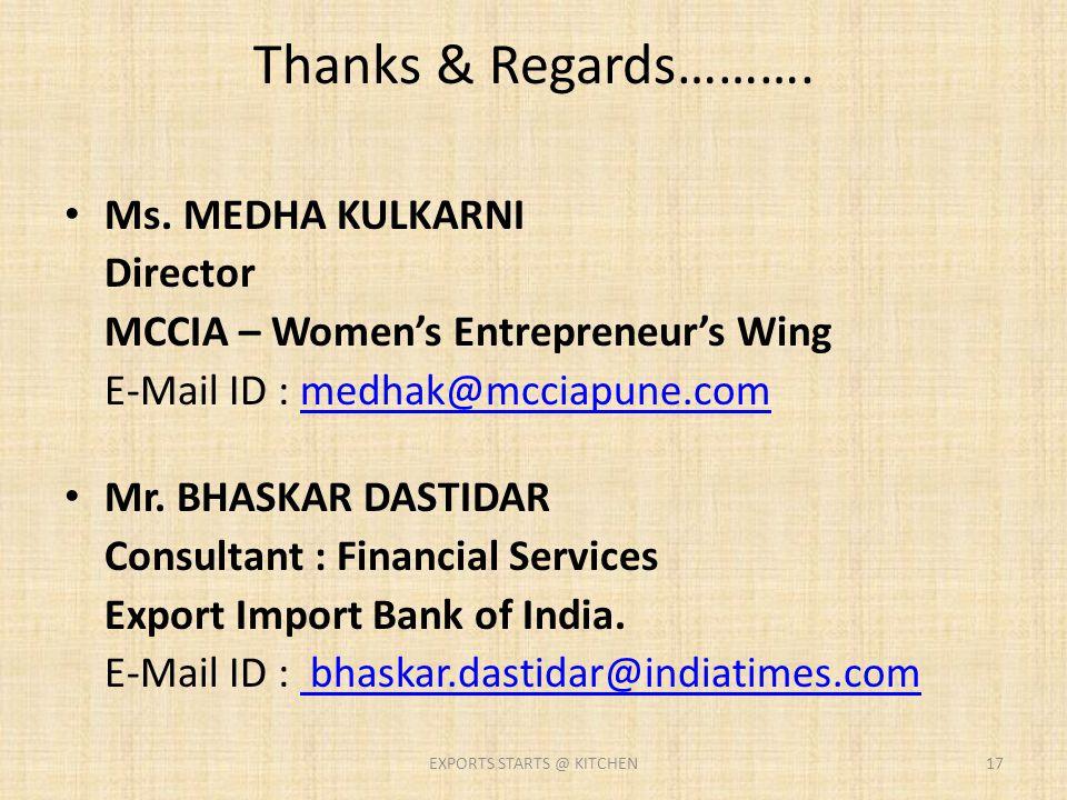 Thanks & Regards………. Ms. MEDHA KULKARNI Director MCCIA – Women's Entrepreneur's Wing E-Mail ID : medhak@mcciapune.commedhak@mcciapune.com Mr. BHASKAR