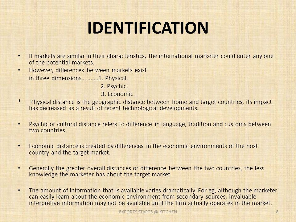 IDENTIFICATION If markets are similar in their characteristics, the international marketer could enter any one of the potential markets. However, diff