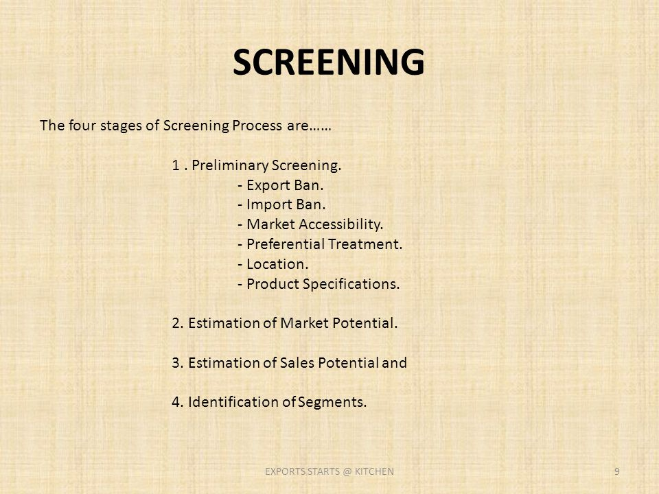 PRELIMINARY SCREENING * The preliminary screening process must rely chiefly on secondary data for country specific factors as well as product and industry specific factors.