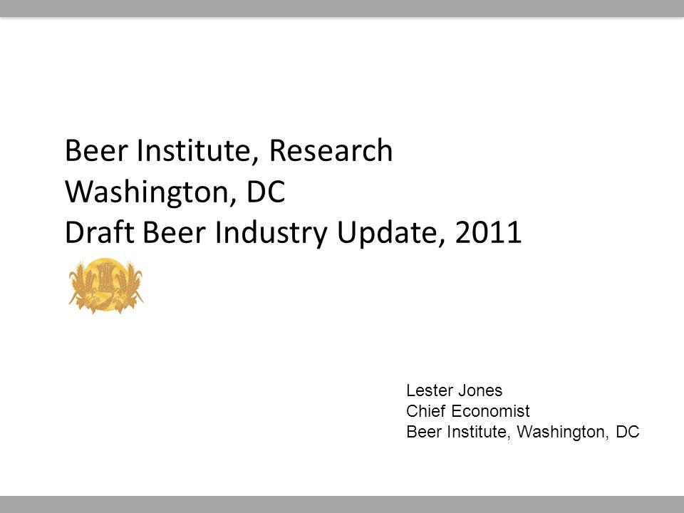 Beer Institute, Research Washington, DC Draft Beer Industry Update, 2011 Lester Jones Chief Economist Beer Institute, Washington, DC