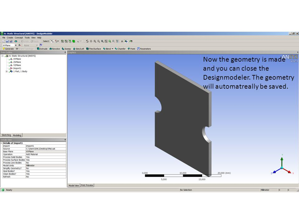 Now the geometry is made and you can close the Designmodeler. The geometry will automatreally be saved.