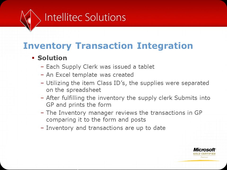 Inventory Transaction Integration  Solution –Each Supply Clerk was issued a tablet –An Excel template was created –Utilizing the item Class ID's, the