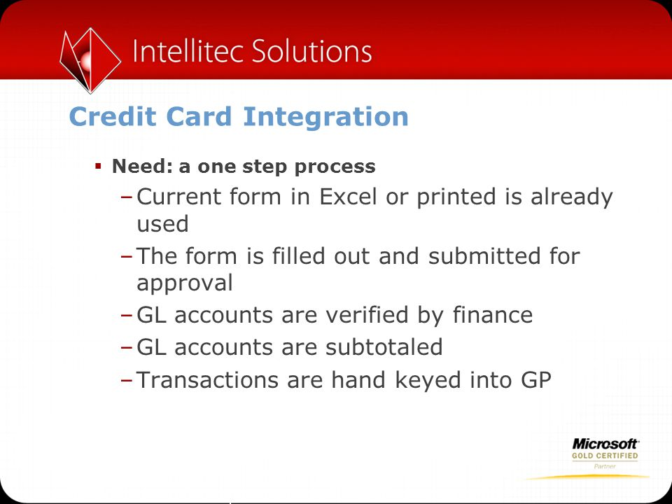 Credit Card Integration  Need: a one step process –Current form in Excel or printed is already used –The form is filled out and submitted for approva
