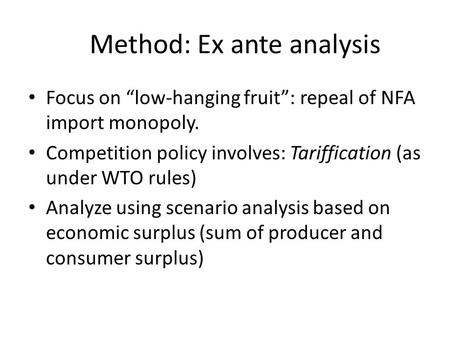 Method: Ex ante analysis Focus on low-hanging fruit : repeal of NFA import monopoly.