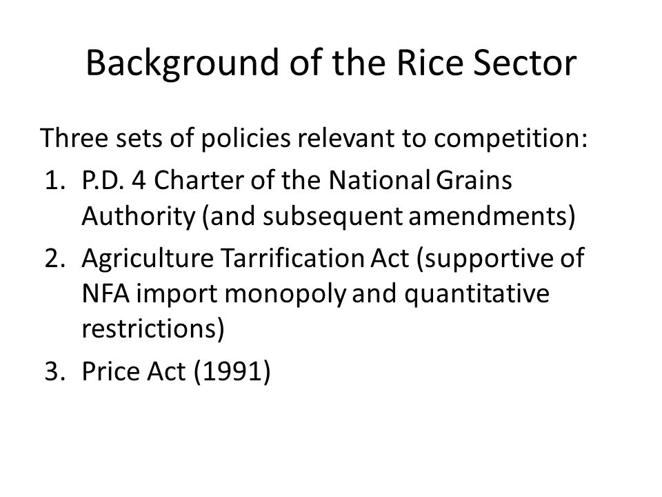 Background of the Rice Sector Three sets of policies relevant to competition: 1.P.D.