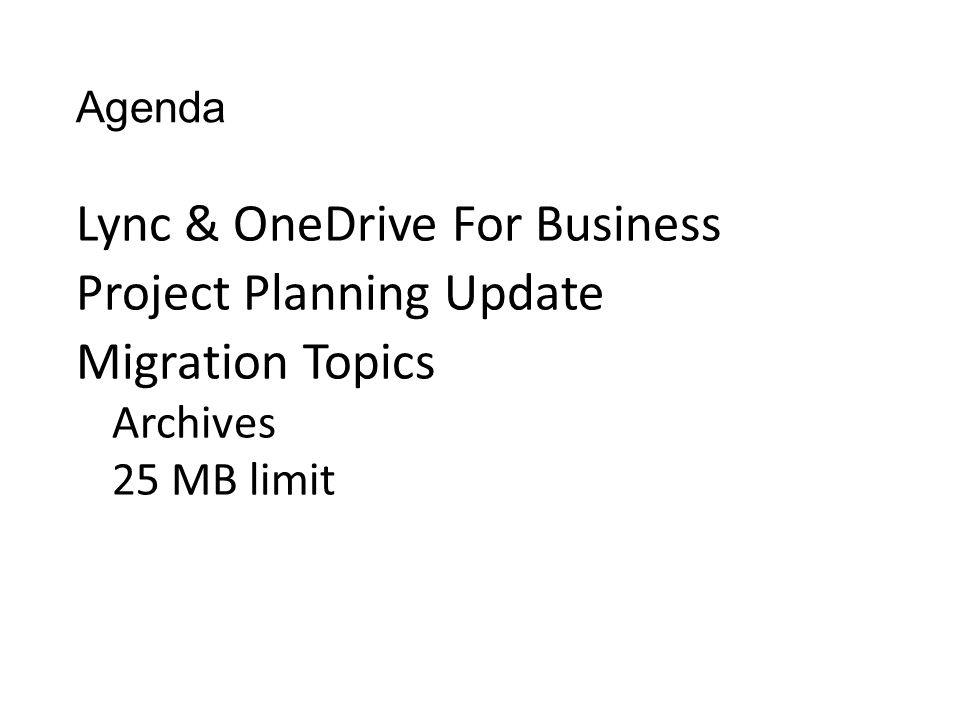 Agenda Lync & OneDrive For Business Project Planning Update Migration Topics Archives 25 MB limit